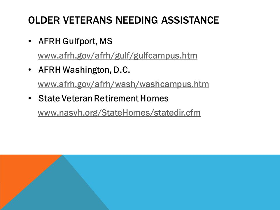 OLDER VETERANS NEEDING ASSISTANCE AFRH Gulfport, MS www.afrh.gov/afrh/gulf/gulfcampus.htm AFRH Washington, D.C.