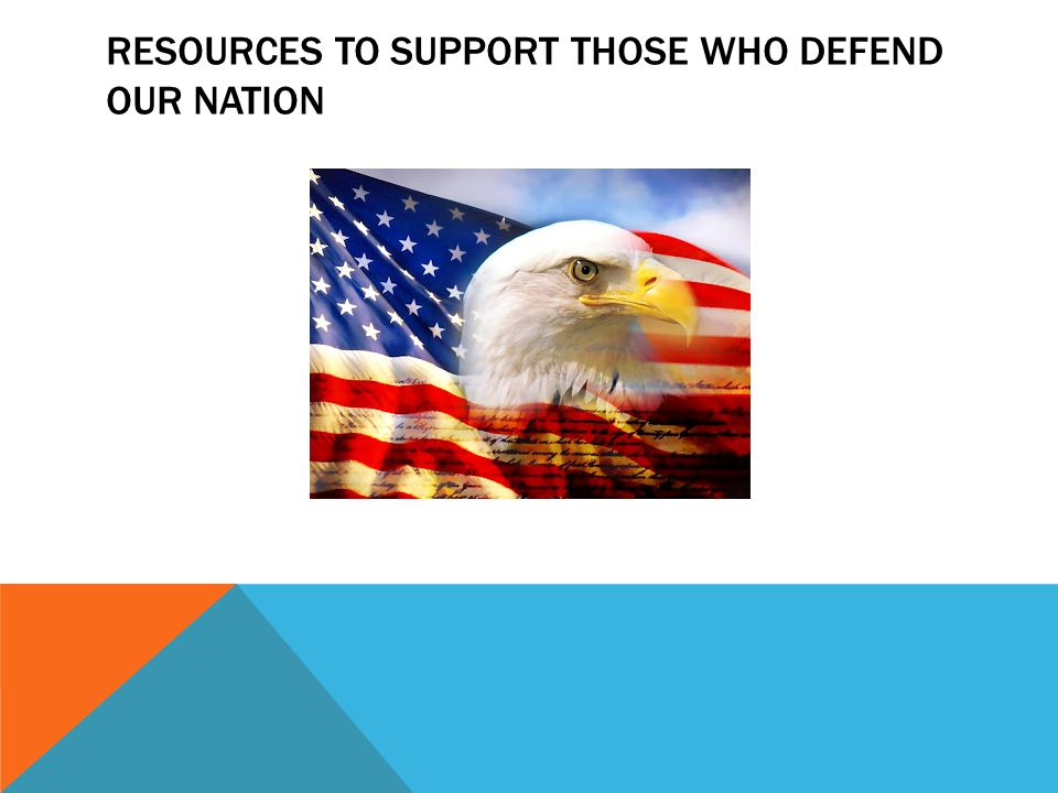 RESOURCES TO SUPPORT THOSE WHO DEFEND OUR NATION