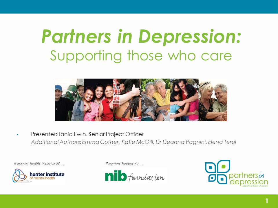 Partners in Depression: Supporting those who care  Presenter: Tania Ewin, Senior Project Officer Additional Authors: Emma Cother, Katie McGill, Dr Deanna Pagnini, Elena Terol A mental health initiative of….Program funded by….