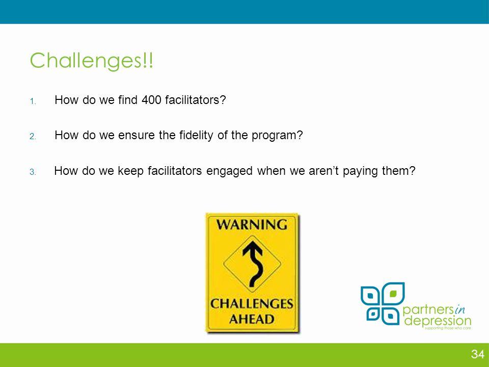 Challenges!.1. How do we find 400 facilitators. 2.