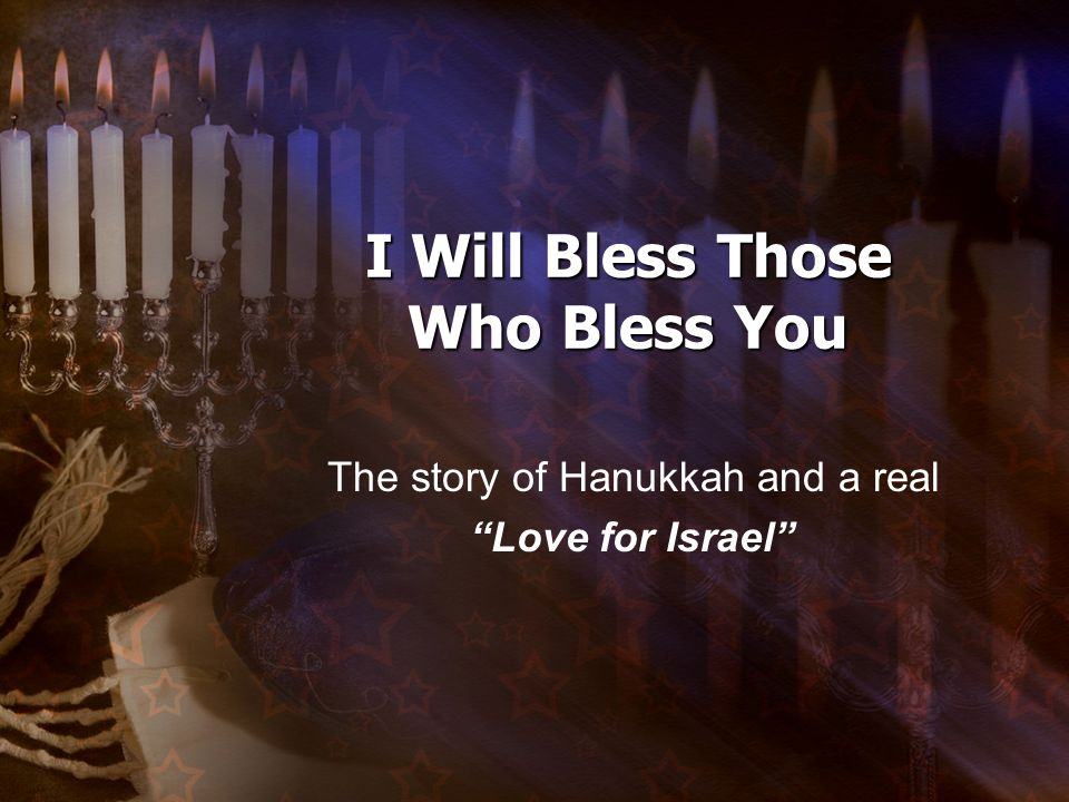 I Will Bless Those Who Bless You The story of Hanukkah and a real Love for Israel
