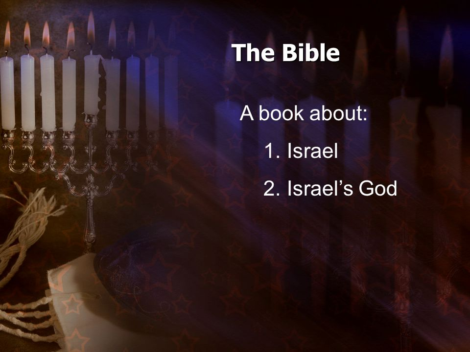 A book about: 1. Israel 2. Israel's God The Bible