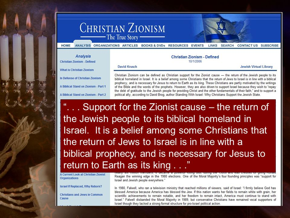 """""""... Support for the Zionist cause – the return of the Jewish people to its biblical homeland in Israel. It is a belief among some Christians that the"""