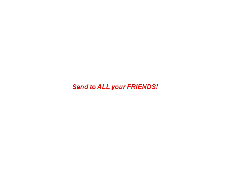 Send to ALL your FRIENDS!