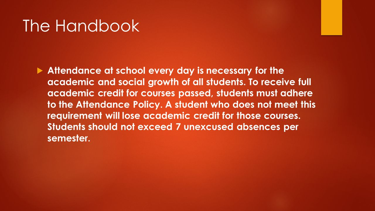 The Handbook  Attendance at school every day is necessary for the academic and social growth of all students.