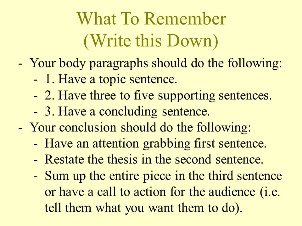 What To Remember (Write this Down) -Your body paragraphs should do the following: -1.