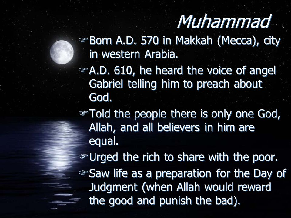 Muhammad FBorn A.D.570 in Makkah (Mecca), city in western Arabia.