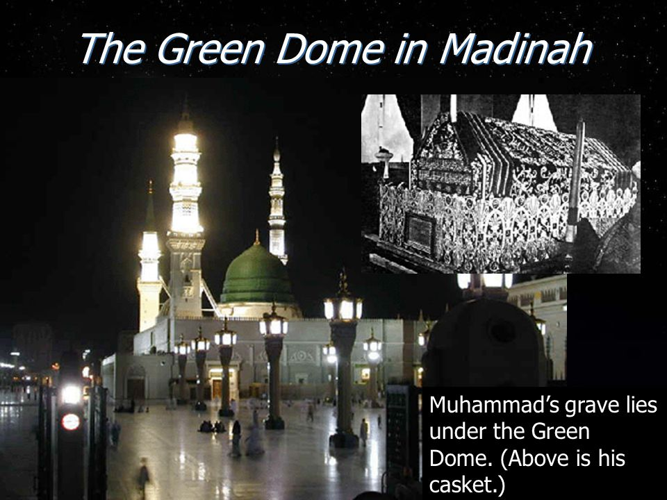 The Green Dome in Madinah Muhammad's grave lies under the Green Dome. (Above is his casket.)