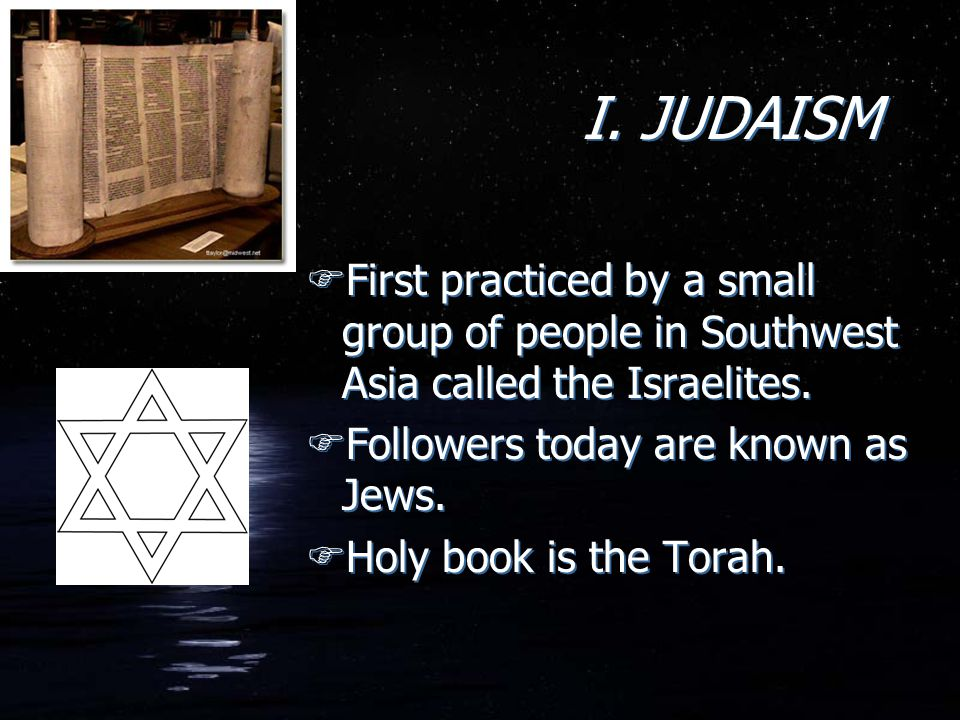 I.JUDAISM FFirst practiced by a small group of people in Southwest Asia called the Israelites.
