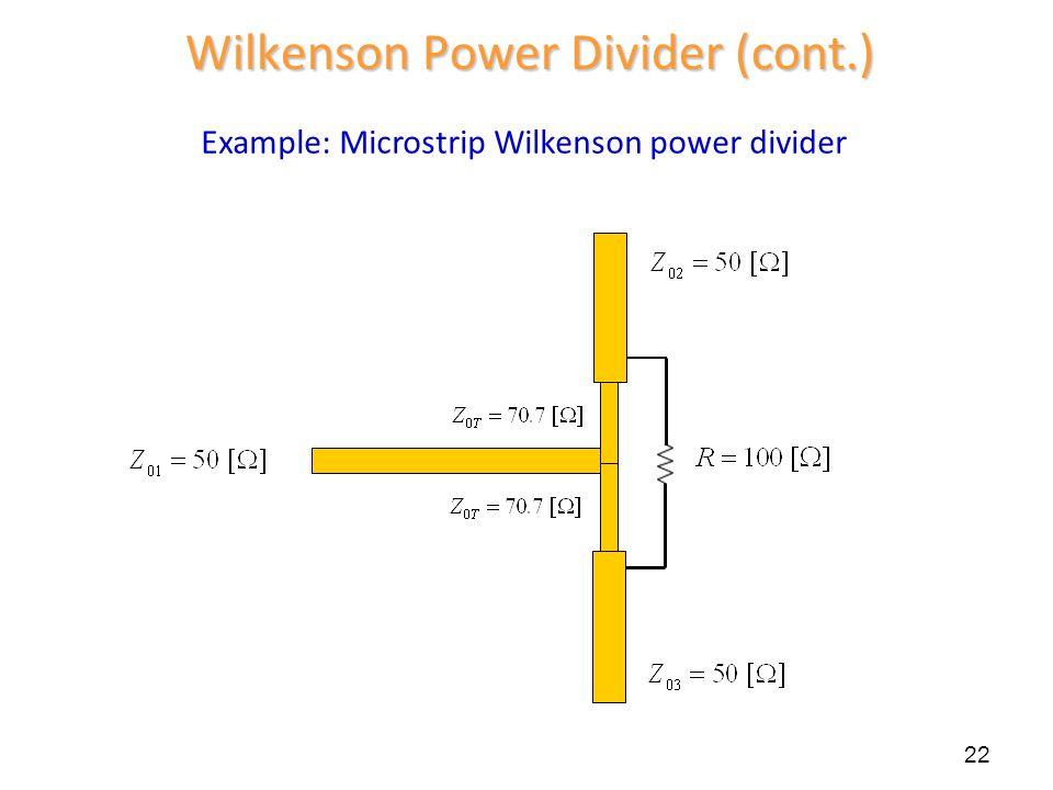 Example: Microstrip Wilkenson power divider 22 Wilkenson Power Divider (cont.)