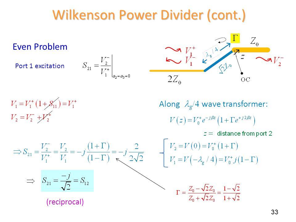 (reciprocal) 33 Wilkenson Power Divider (cont.) Along g /4 wave transformer: Even Problem Port 1 excitation