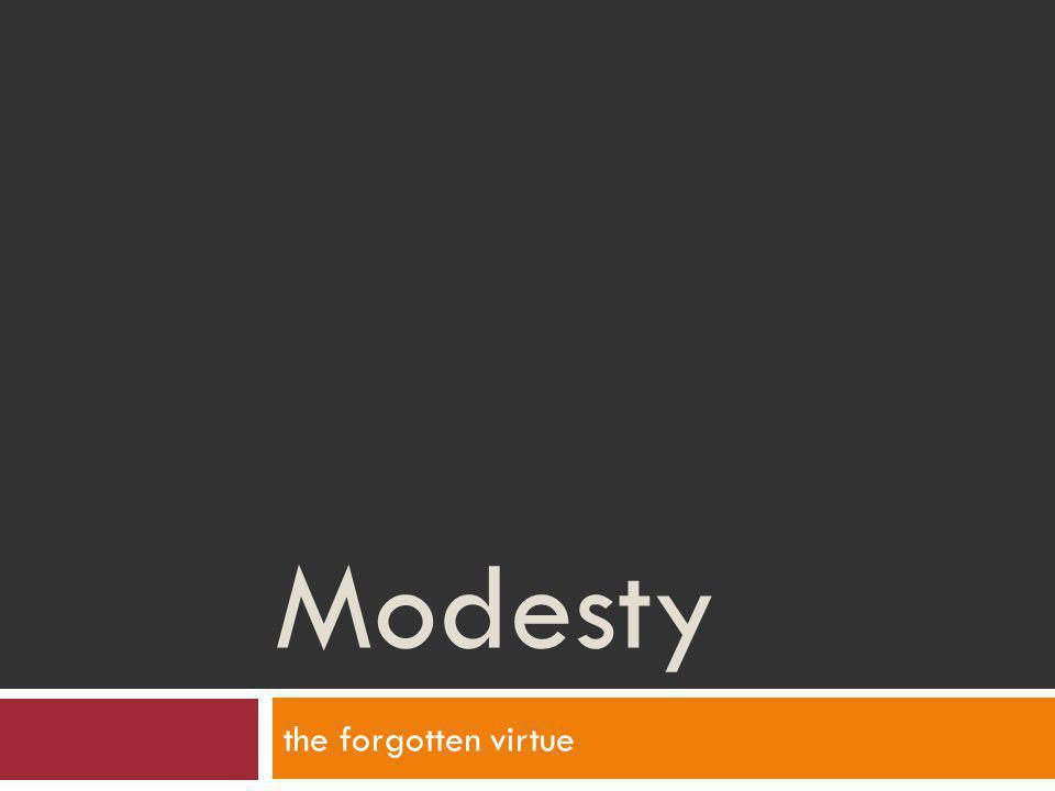 Modesty the forgotten virtue