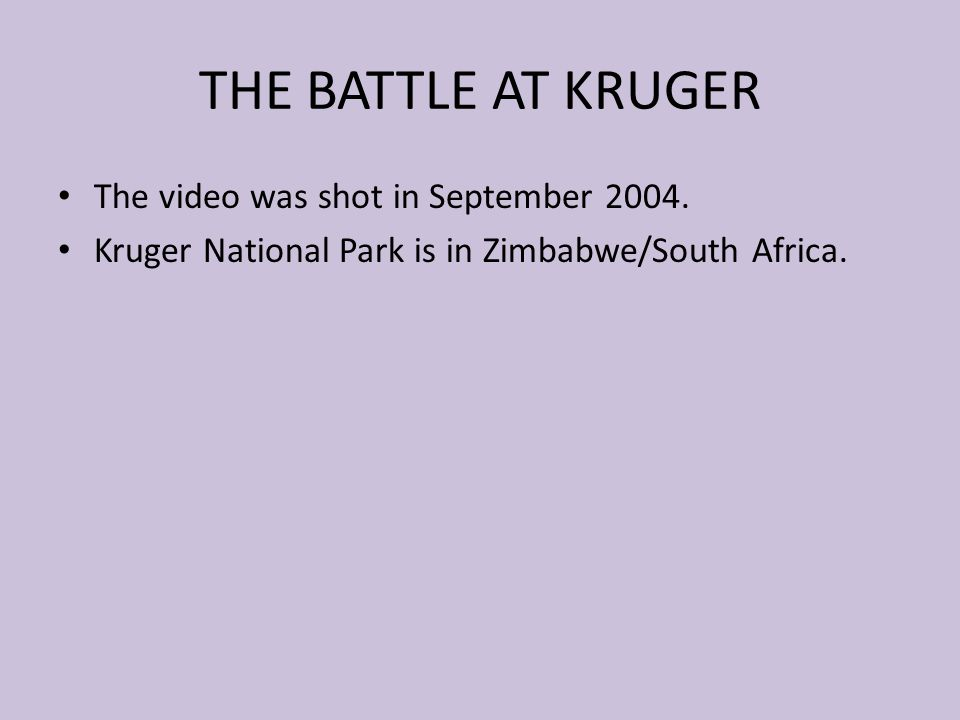 THE BATTLE AT KRUGER The video was shot in September 2004.