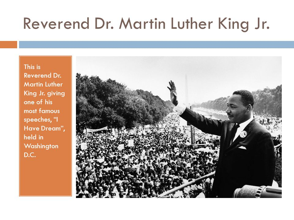 Reverend Dr. Martin Luther King Jr. This is Reverend Dr.