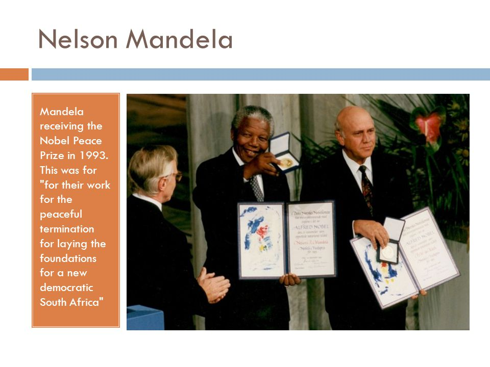 Nelson Mandela Mandela receiving the Nobel Peace Prize in 1993.