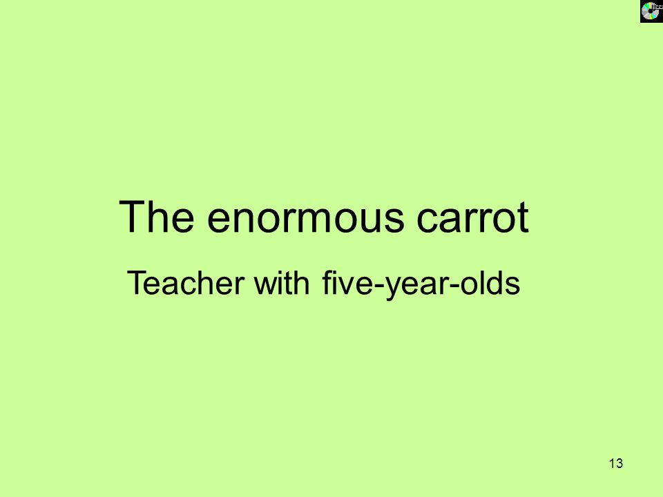 13 The enormous carrot Teacher with five-year-olds