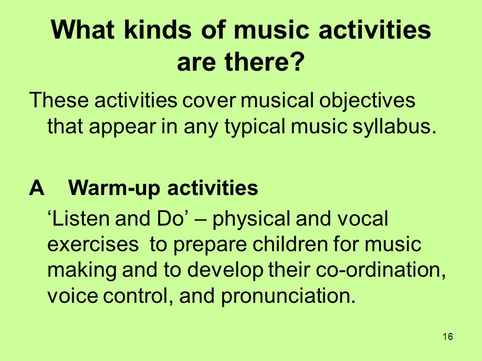 16 What kinds of music activities are there.