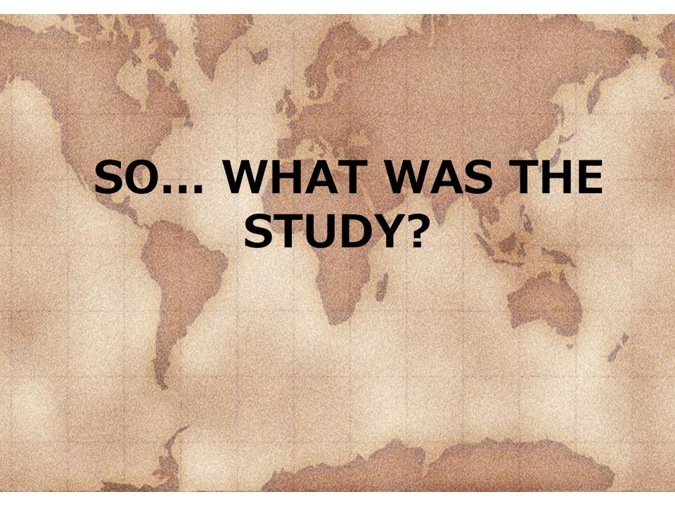 SO... WHAT WAS THE STUDY?