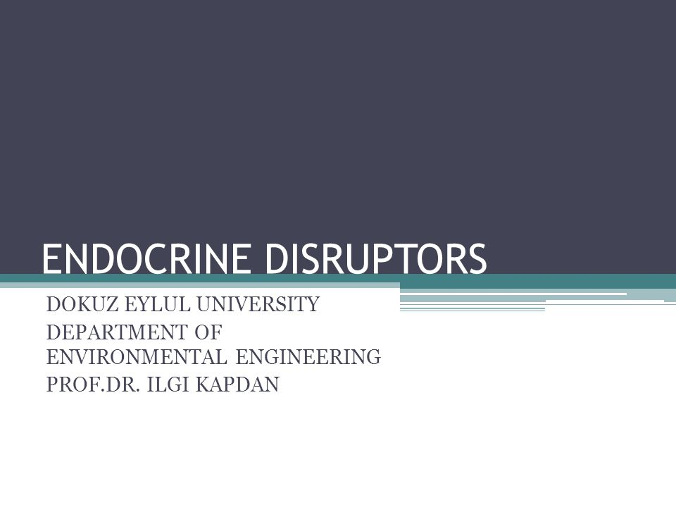 ENDOCRINE DISRUPTORS DOKUZ EYLUL UNIVERSITY DEPARTMENT OF ENVIRONMENTAL ENGINEERING PROF.DR.