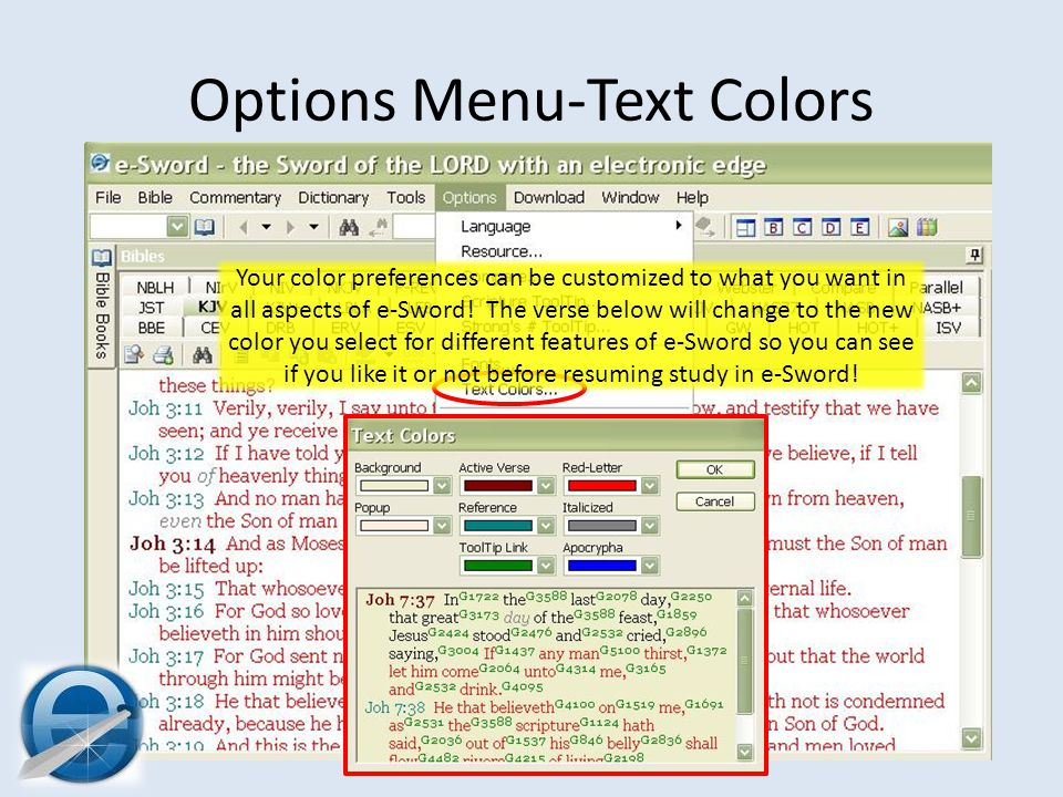 Options Menu-Text Colors Your color preferences can be customized to what you want in all aspects of e-Sword.