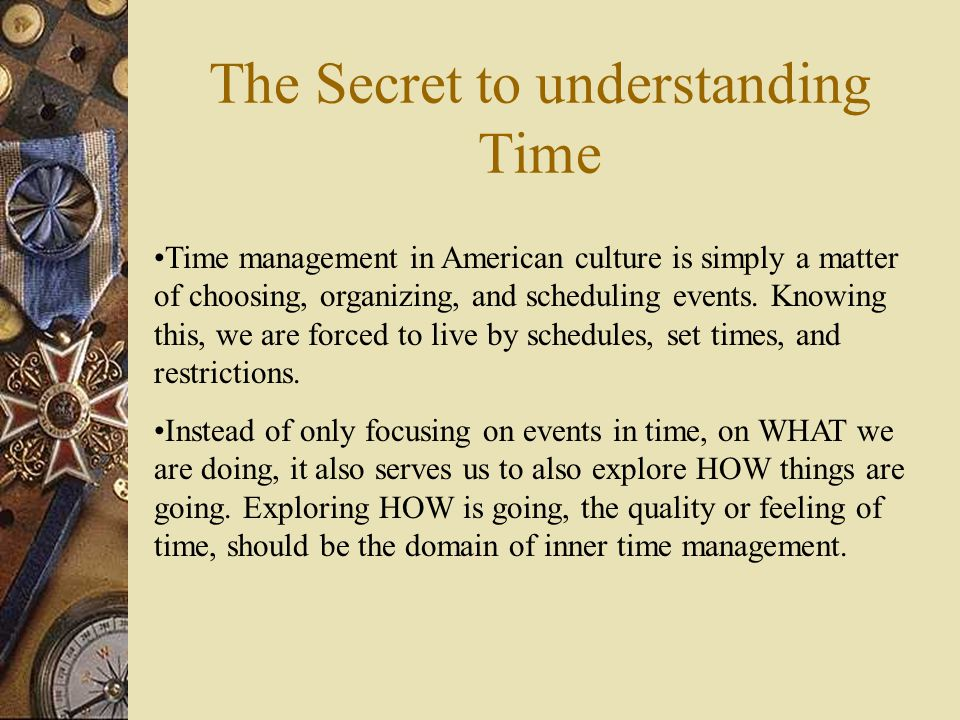 Workshop Overview  The Secret to understanding time  Defining time management  How is MY time management.
