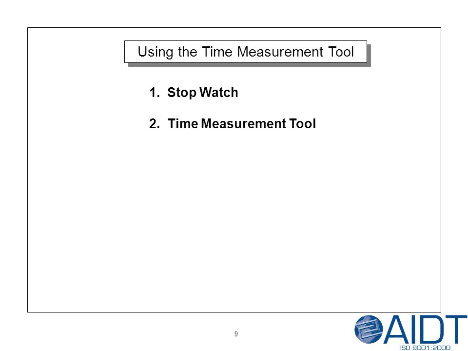 9 1. Stop Watch 2. Time Measurement Tool Using the Time Measurement Tool