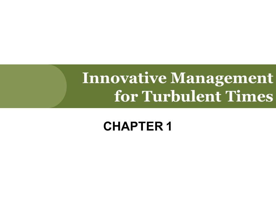 Innovative Management for Turbulent Times CHAPTER 1