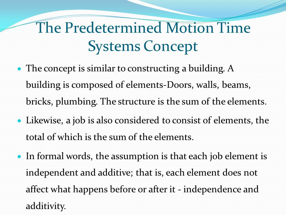 The Predetermined Motion Time Systems Concept  The concept is similar to constructing a building. A building is composed of elements-Doors, walls, be