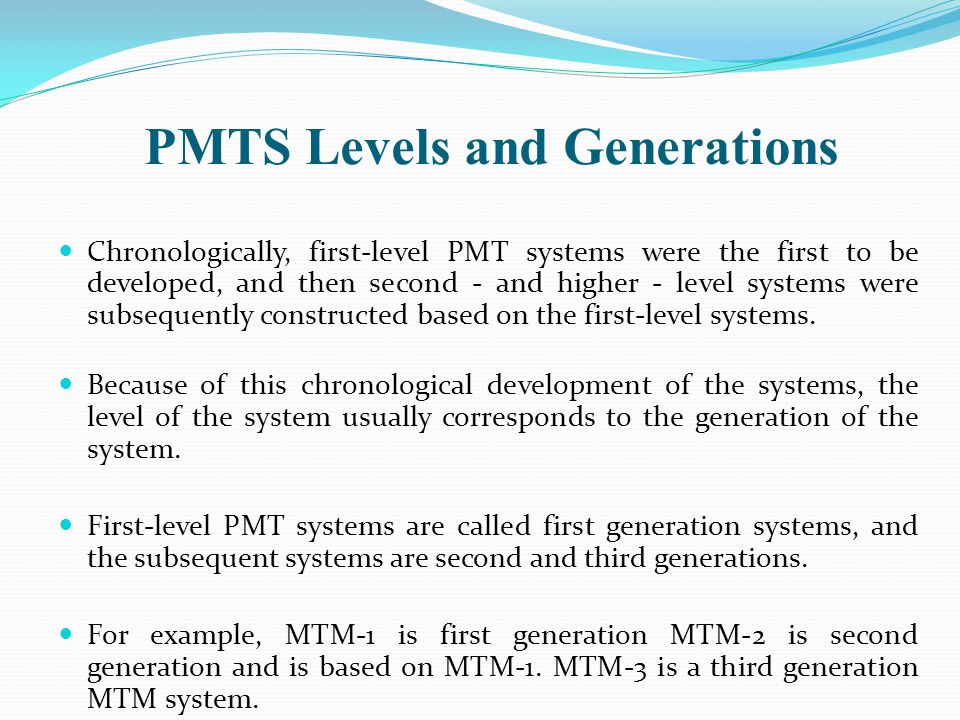 PMTS Levels and Generations Chronologically, first-level PMT systems were the first to be developed, and then second - and higher - level systems were