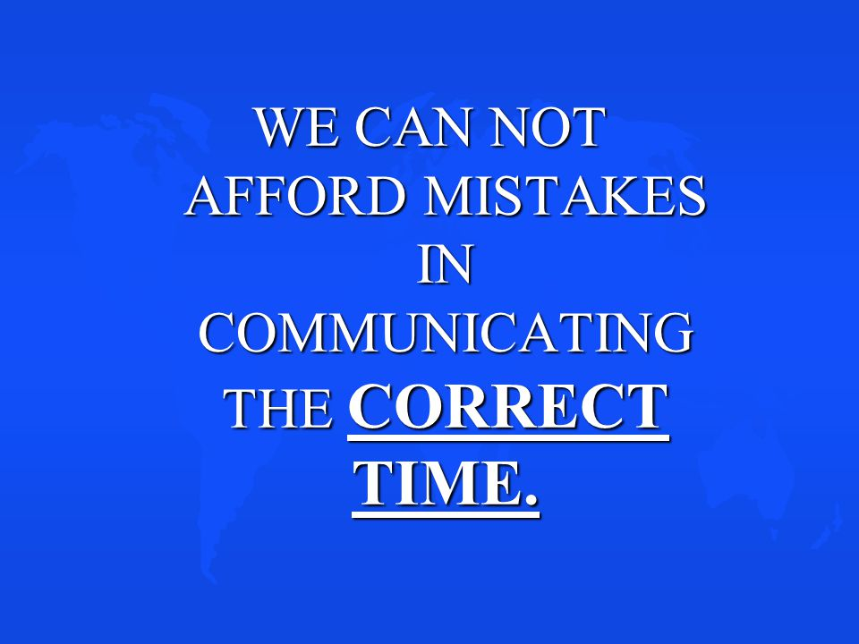 WE CAN NOT AFFORD MISTAKES IN COMMUNICATING THE CORRECT TIME.