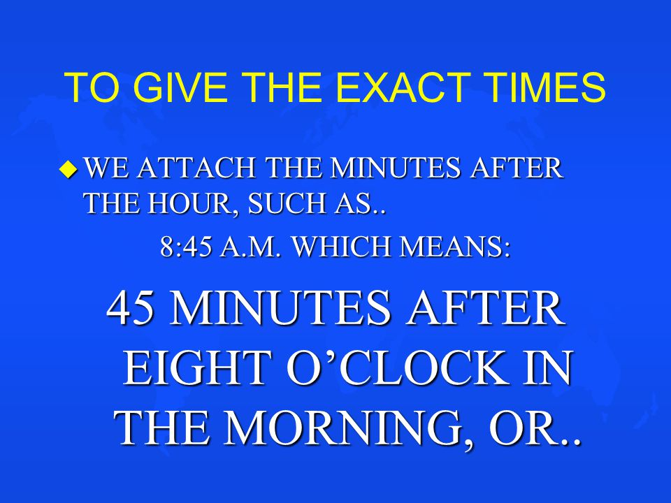 THIS MEANS HAVING AN EXACT TIME FOR EVERY HOUR AND MINUTE OF THE DAY.