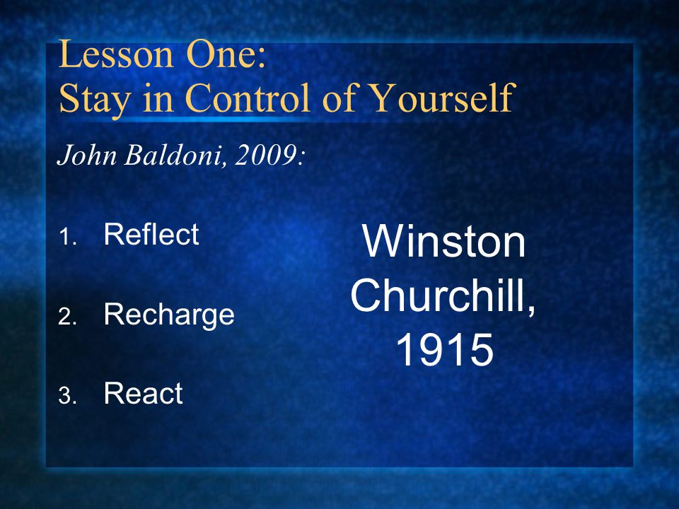 Lesson One: Stay in Control of Yourself John Baldoni, 2009: 1.