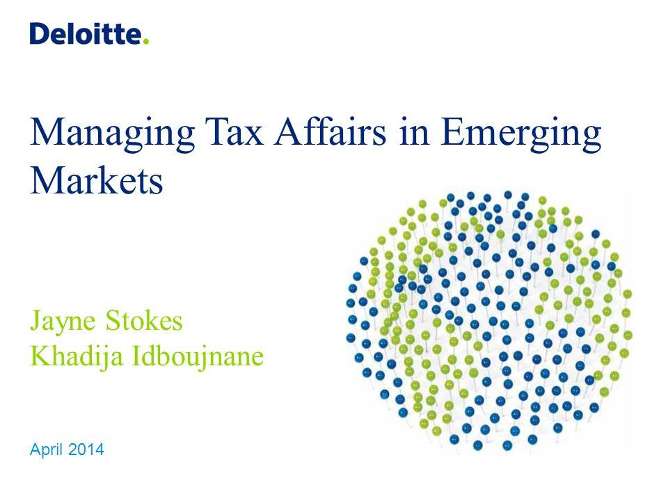 Managing Tax Affairs in Emerging Markets Jayne Stokes Khadija Idboujnane April 2014