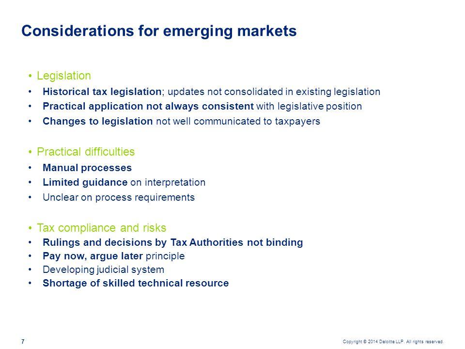 Copyright © 2014 Deloitte LLP. All rights reserved. 7 Considerations for emerging markets Legislation Historical tax legislation; updates not consolid