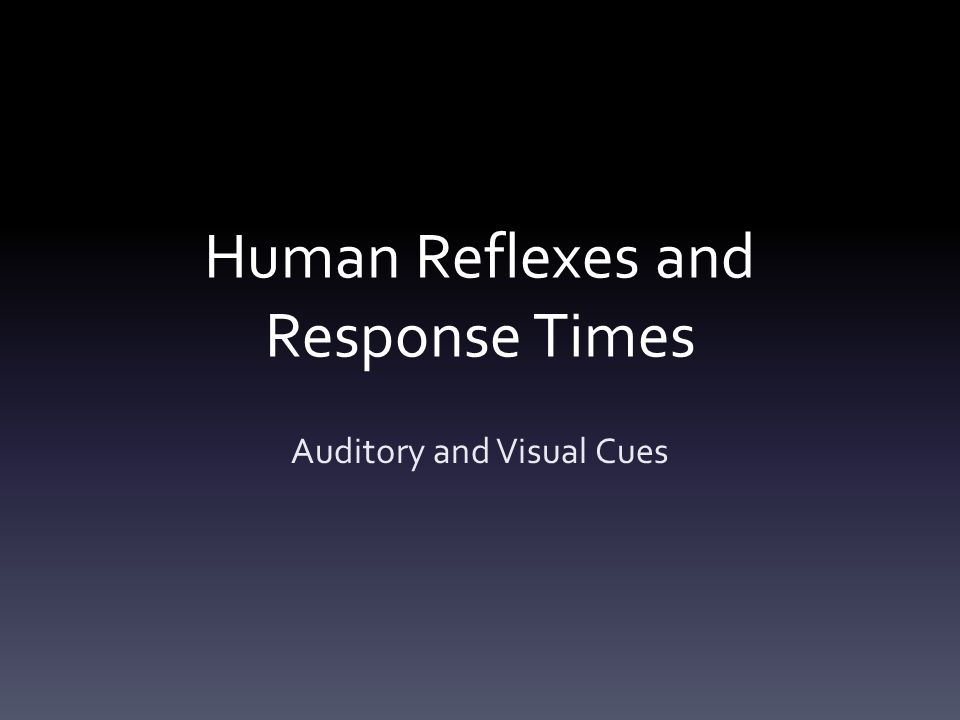 Human Reflexes and Response Times Auditory and Visual Cues