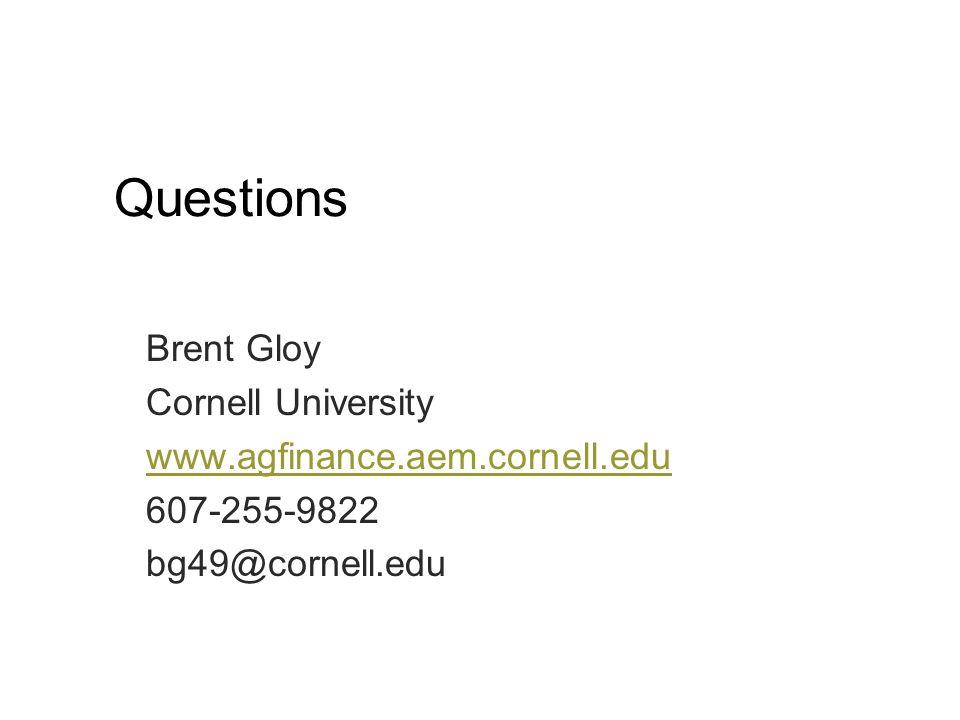 Brent Gloy Cornell University www.agfinance.aem.cornell.edu 607-255-9822 bg49@cornell.edu Questions