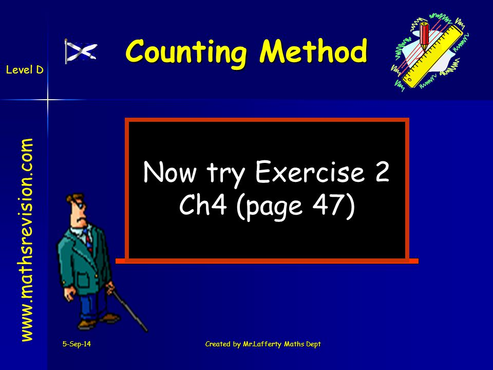 5-Sep-14Created by Mr.Lafferty Maths Dept Now try Exercise 2 Ch4 (page 47)   Level D Counting Method