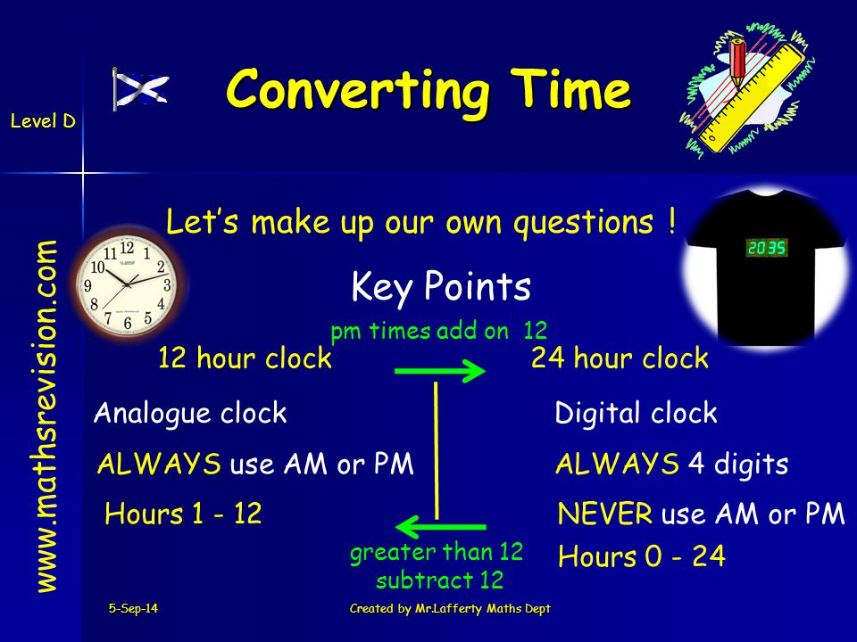 5-Sep-14Created by Mr.Lafferty Maths Dept www.mathsrevision.com Time Minute & Seconds Level D Rounding time to 1 or 2 decimal places is just the same as rounding any number.
