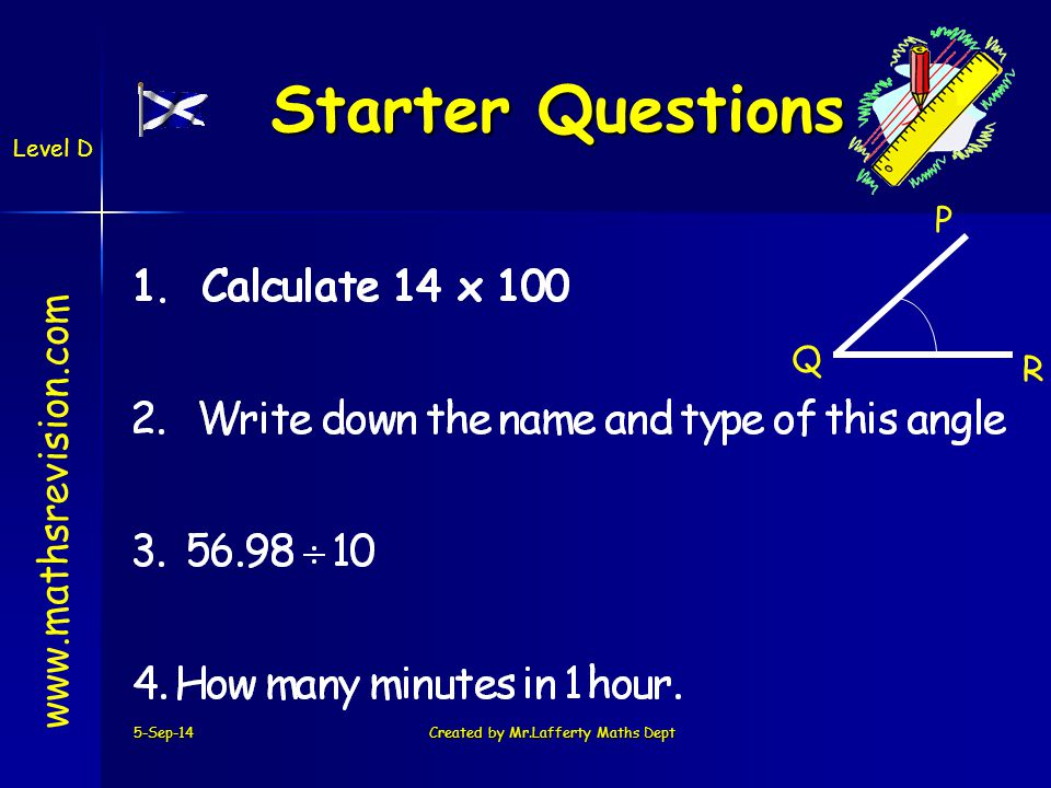 5-Sep-14Created by Mr.Lafferty Maths Dept Starter Questions Starter Questions   Level D P Q R