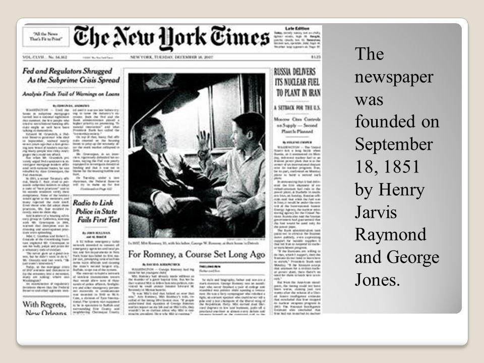 The newspaper was founded on September 18, 1851 by Henry Jarvis Raymond and George Jones.