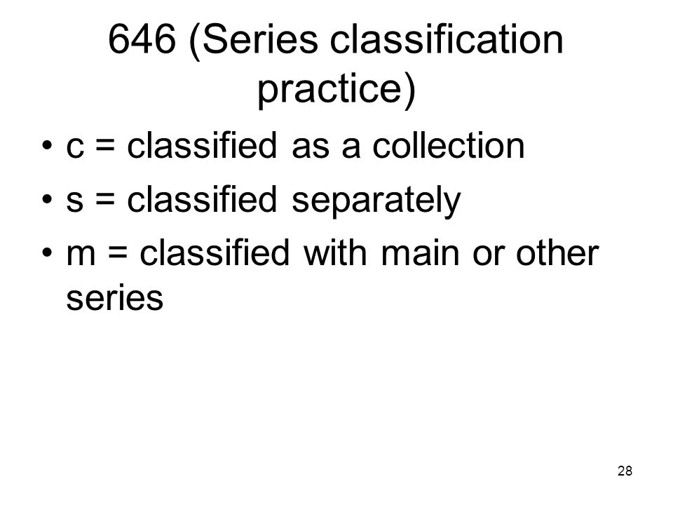 28 646 (Series classification practice) c = classified as a collection s = classified separately m = classified with main or other series