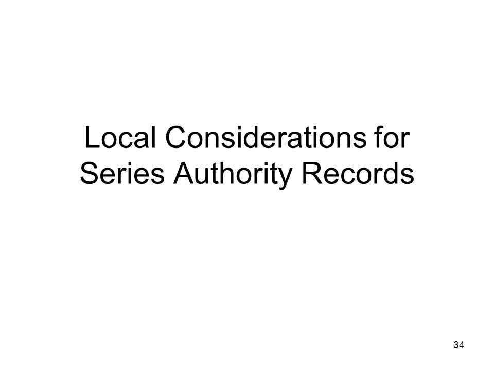 34 Local Considerations for Series Authority Records