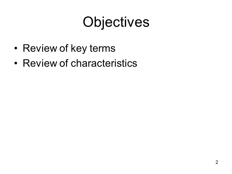2 Objectives Review of key terms Review of characteristics