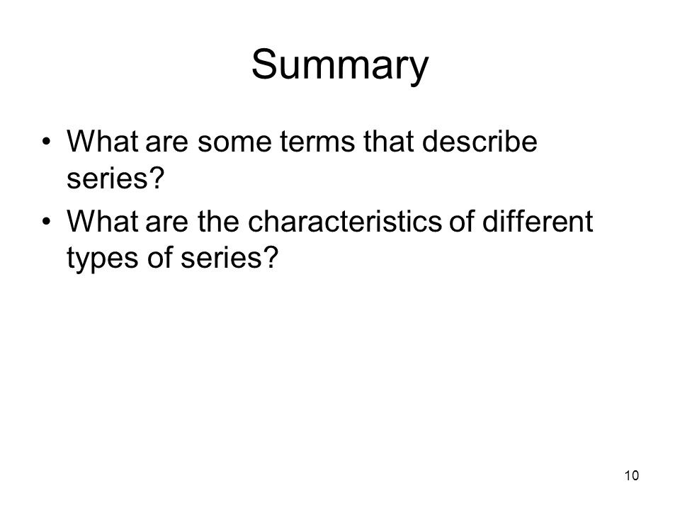 10 Summary What are some terms that describe series.