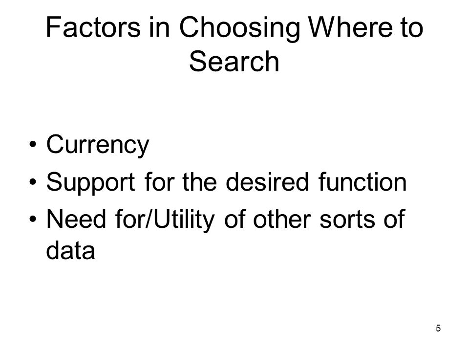 5 Factors in Choosing Where to Search Currency Support for the desired function Need for/Utility of other sorts of data
