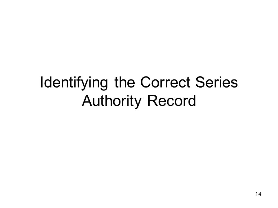 14 Identifying the Correct Series Authority Record