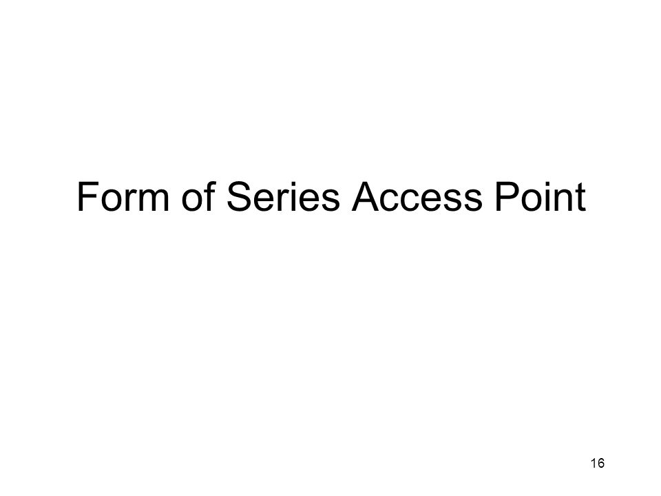 16 Form of Series Access Point