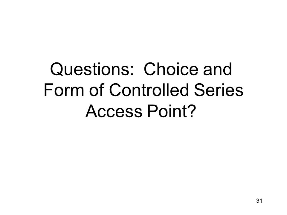 31 Questions: Choice and Form of Controlled Series Access Point?