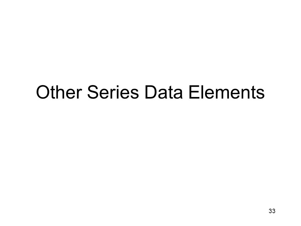 33 Other Series Data Elements