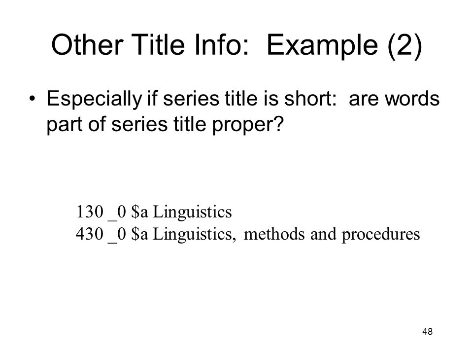 48 Other Title Info: Example (2) Especially if series title is short: are words part of series title proper.